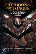 The Moon on my Tongue: an anthology of Maori poetry in English